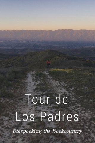 Tour de Los Padres Bikepacking the Backcountry