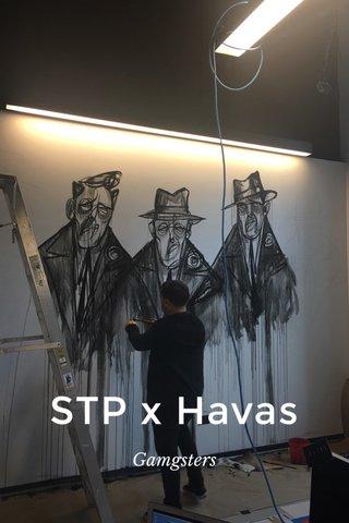 STP x Havas Gamgsters