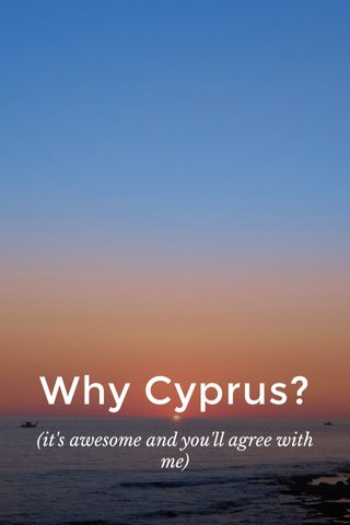 Why Cyprus? (it's awesome and you'll agree with me)
