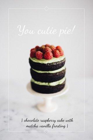 You cutie pie! | chocolate raspberry cake with matcha vanilla frosting |