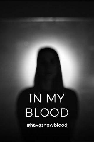IN MY BLOOD #havasnewblood