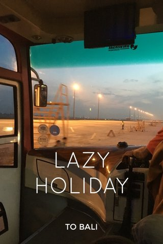 LAZY HOLIDAY TO BALI