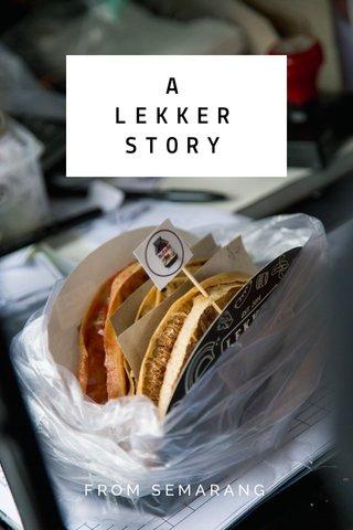 A LEKKER STORY FROM SEMARANG