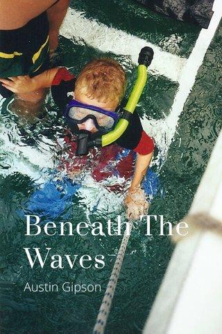 Beneath The Waves Austin Gipson