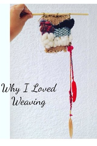 Why I Loved Weaving