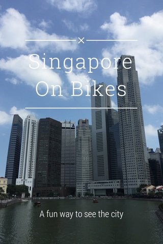 Singapore On Bikes A fun way to see the city
