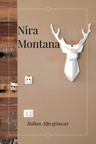 Nira Montana Italian Alps getaway