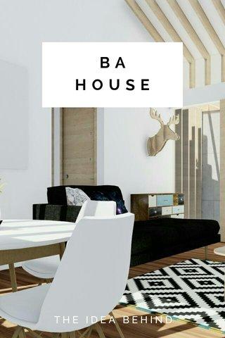 BA HOUSE THE IDEA BEHIND