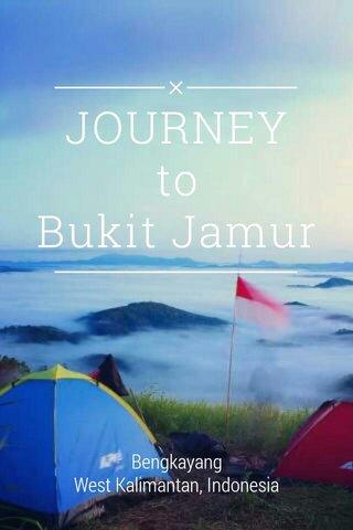 JOURNEY to Bukit Jamur Bengkayang West Kalimantan, Indonesia