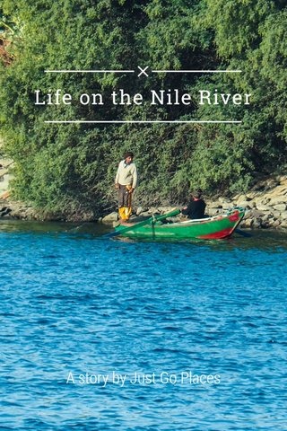 Life on the Nile River A story by Just Go Places