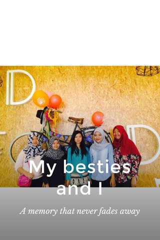 My besties and I A memory that never fades away