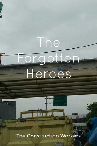 The Forgotten Heroes The Construction Workers