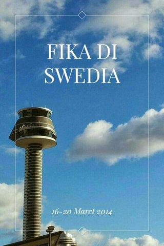 FIKA DI SWEDIA 16-20 Maret 2014