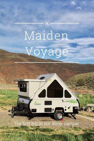 Maiden Voyage The first trip in our Aliner camper.