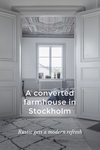 A converted farmhouse in Stockholm Rustic gets a modern refresh