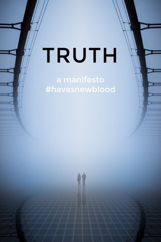 TRUTH a manifesto #havasnewblood