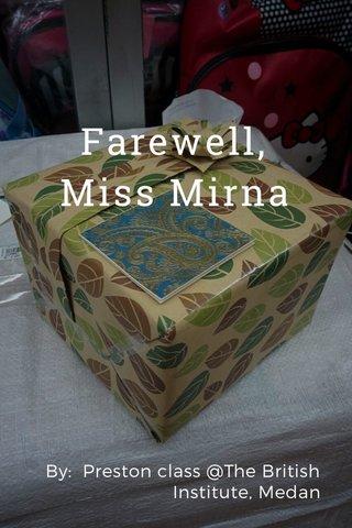 Farewell, Miss Mirna By: Preston class @The British Institute, Medan