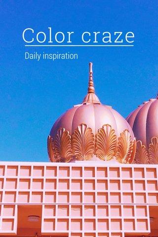 Color craze Daily inspiration