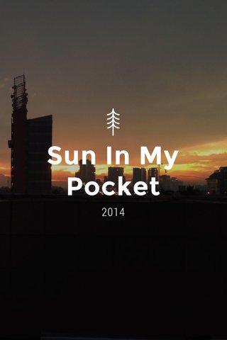 Sun In My Pocket 2014