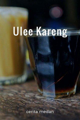 Ulee Kareng cerita medan