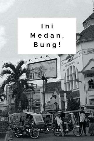 Ini Medan, Bung! spices & space