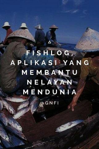 FISHLOG, APLIKASI YANG MEMBANTU NELAYAN MENDUNIA @GNFI