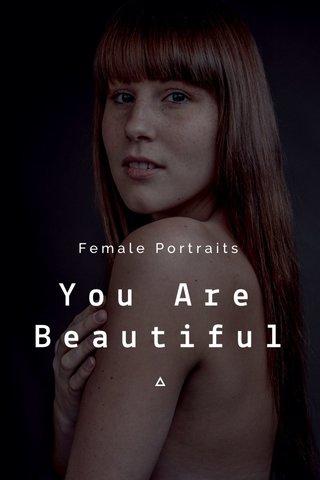 You Are Beautiful Female Portraits
