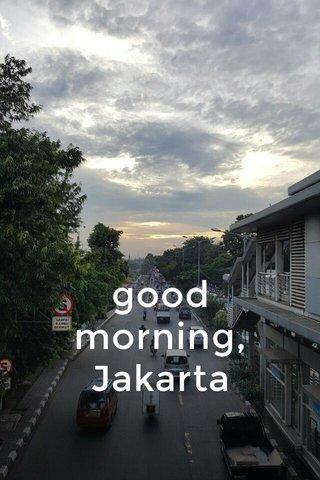 good morning, Jakarta