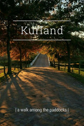 Kurland | a walk among the paddocks |