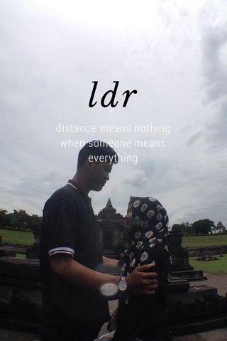 ldr distance means nothing when someone means everything