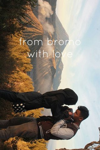 from bromo with love