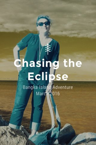 Chasing the Eclipse Bangka Island Adventure March 2016