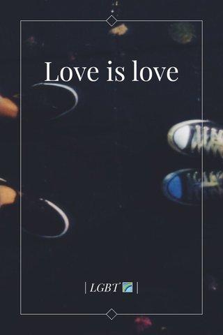 Love is love | LGBT 🌈 |