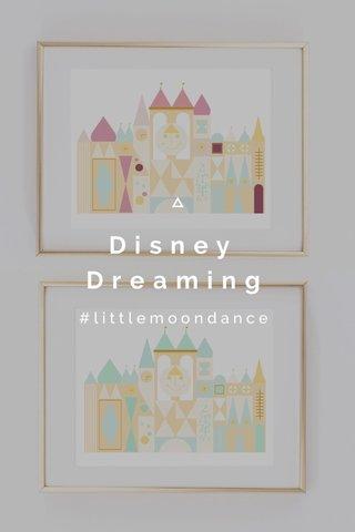 Disney Dreaming #littlemoondance