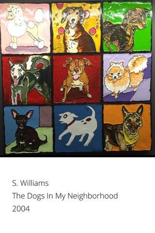 S. Williams The Dogs In My Neighborhood 2004