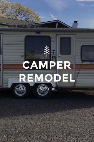 CAMPER REMODEL Part one