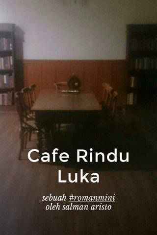 Cafe Rindu Luka sebuah #romanmini oleh salman aristo