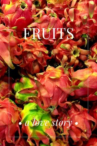 FRUITS • a love story •