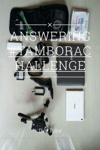 ANSWERING #TAMBORACHALLENGE Didit Putra