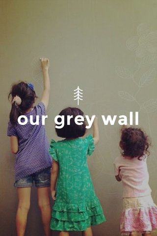 our grey wall