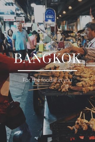 BANGKOK For the foodie in you