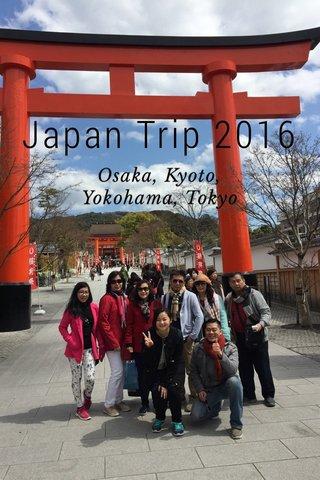 Japan Trip 2016 Osaka, Kyoto, Yokohama, Tokyo