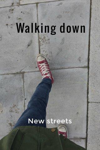 Walking down New streets