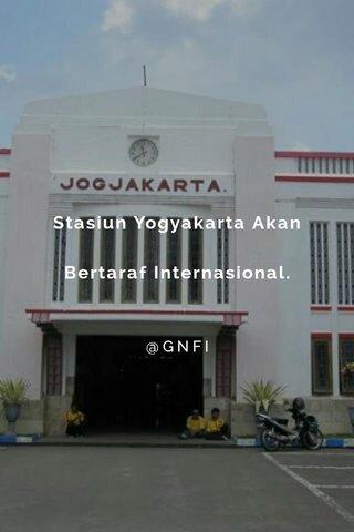 Stasiun Yogyakarta Akan Bertaraf Internasional. @GNFI