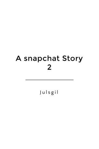 A snapchat Story 2 Julsgil