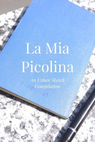 La Mia Picolina An Urban Sketch Compilation