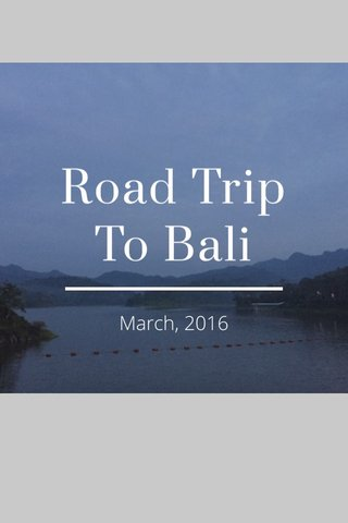 Road Trip To Bali March, 2016