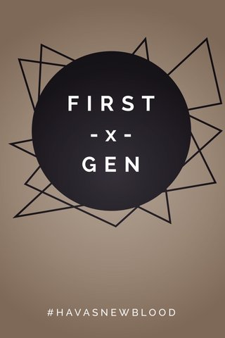 FIRST -x- GEN #HAVASNEWBLOOD