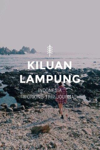KILUAN LAMPUNG INDONESIA WORKING TRIP JOURNAL
