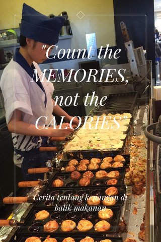"""Count the MEMORIES, not the CALORIES"" Cerita tentang kenangan di balik makanan"